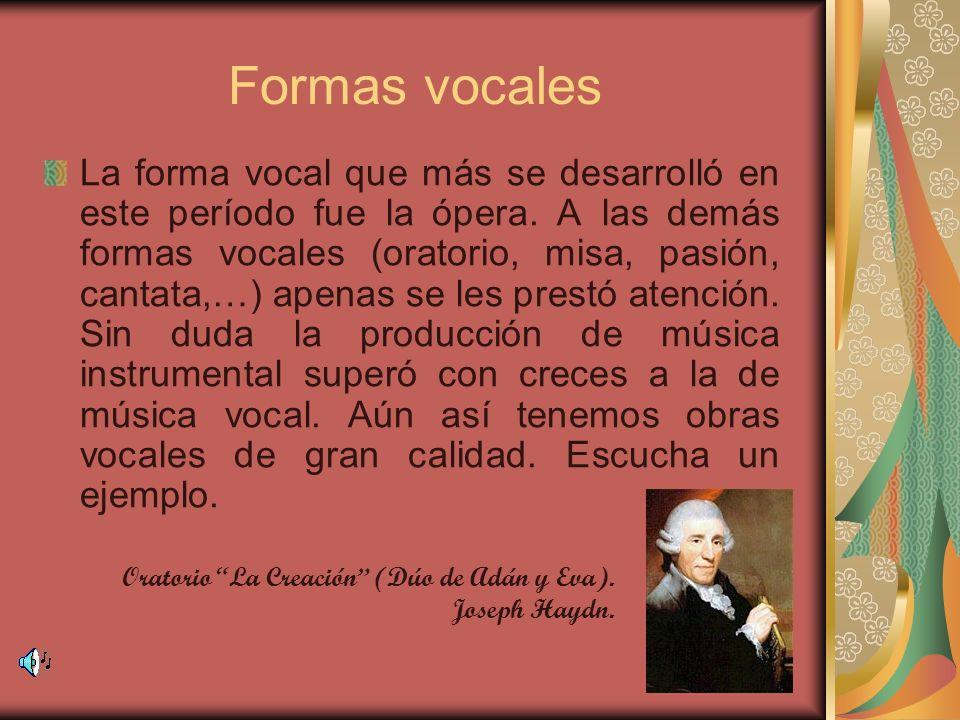 Formas vocales La forma vocal que más se desarrolló en este período fue la ópera. A las demás formas vocales (oratorio, misa, pasión, cantata,…) apena