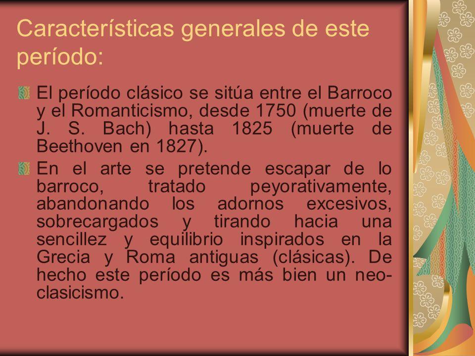 Características generales de este período: El período clásico se sitúa entre el Barroco y el Romanticismo, desde 1750 (muerte de J. S. Bach) hasta 182