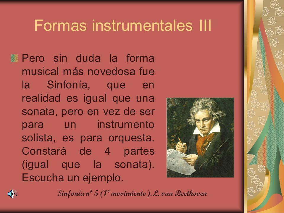 Formas instrumentales III Pero sin duda la forma musical más novedosa fue la Sinfonía, que en realidad es igual que una sonata, pero en vez de ser par