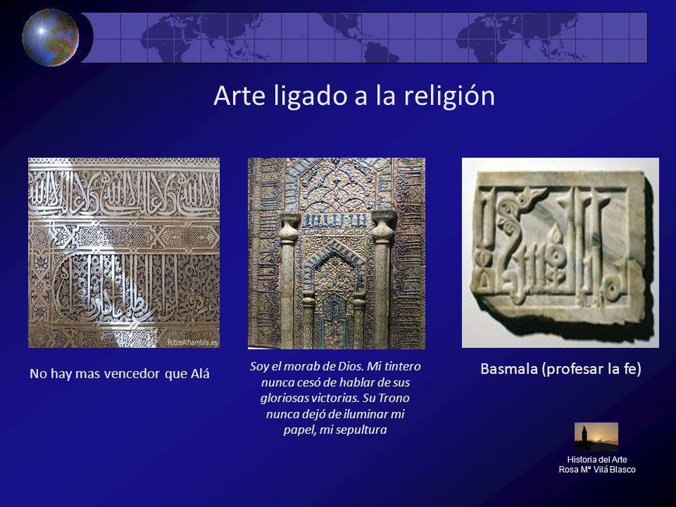 Arte ligado a la religión Historia del Arte Rosa Mª Vilá Blasco No hay mas vencedor que Alá Basmala (profesar la fe) Soy el morab de Dios. Mi tintero