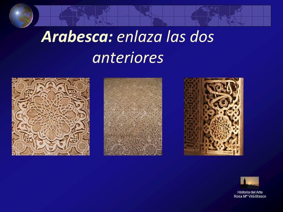 Arabesca: enlaza las dos anteriores Historia del Arte Rosa Mª Vilá Blasco