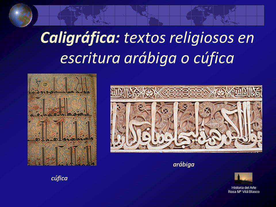 Caligráfica: textos religiosos en escritura arábiga o cúfica Historia del Arte Rosa Mª Vilá Blasco arábiga cúfica