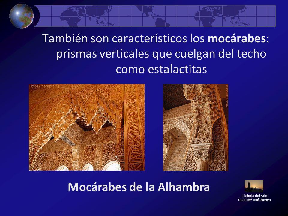 También son característicos los mocárabes: prismas verticales que cuelgan del techo como estalactitas Historia del Arte Rosa Mª Vilá Blasco Mocárabes