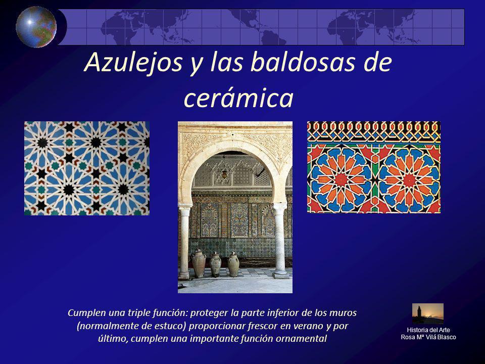 Azulejos y las baldosas de cerámica Historia del Arte Rosa Mª Vilá Blasco Cumplen una triple función: proteger la parte inferior de los muros (normalm