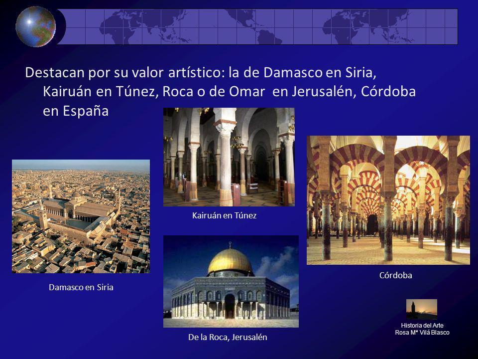 Destacan por su valor artístico: la de Damasco en Siria, Kairuán en Túnez, Roca o de Omar en Jerusalén, Córdoba en España Historia del Arte Rosa Mª Vi