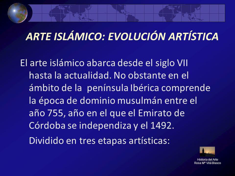 ARTE ISLÁMICO: EVOLUCIÓN ARTÍSTICA El arte islámico abarca desde el siglo VII hasta la actualidad. No obstante en el ámbito de la península Ibérica co