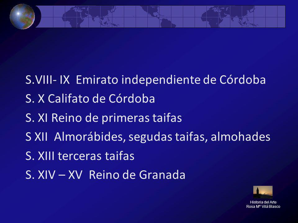 S.VIII- IX Emirato independiente de Córdoba S. X Califato de Córdoba S. XI Reino de primeras taifas S XII Almorábides, segudas taifas, almohades S. XI