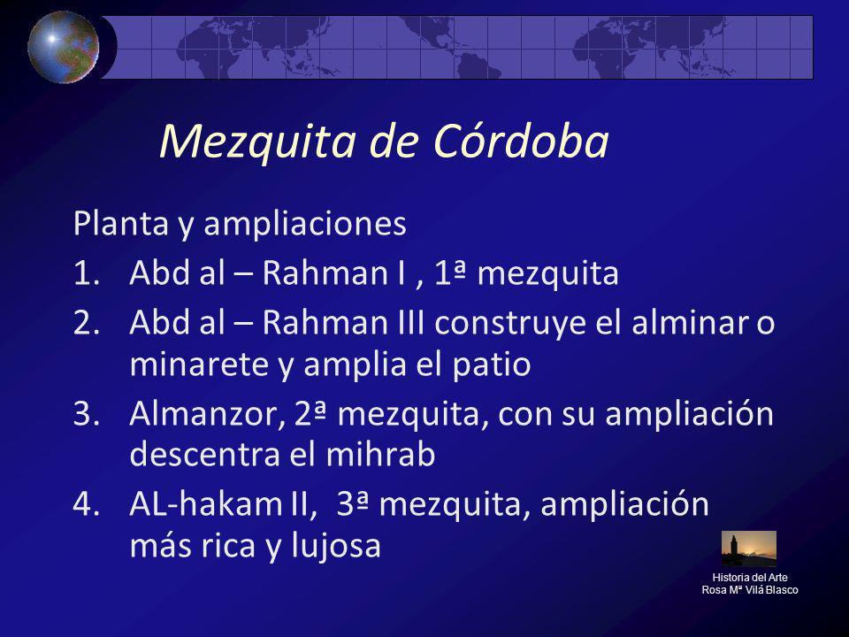 Mezquita de Córdoba Planta y ampliaciones 1.Abd al – Rahman I, 1ª mezquita 2.Abd al – Rahman III construye el alminar o minarete y amplia el patio 3.A