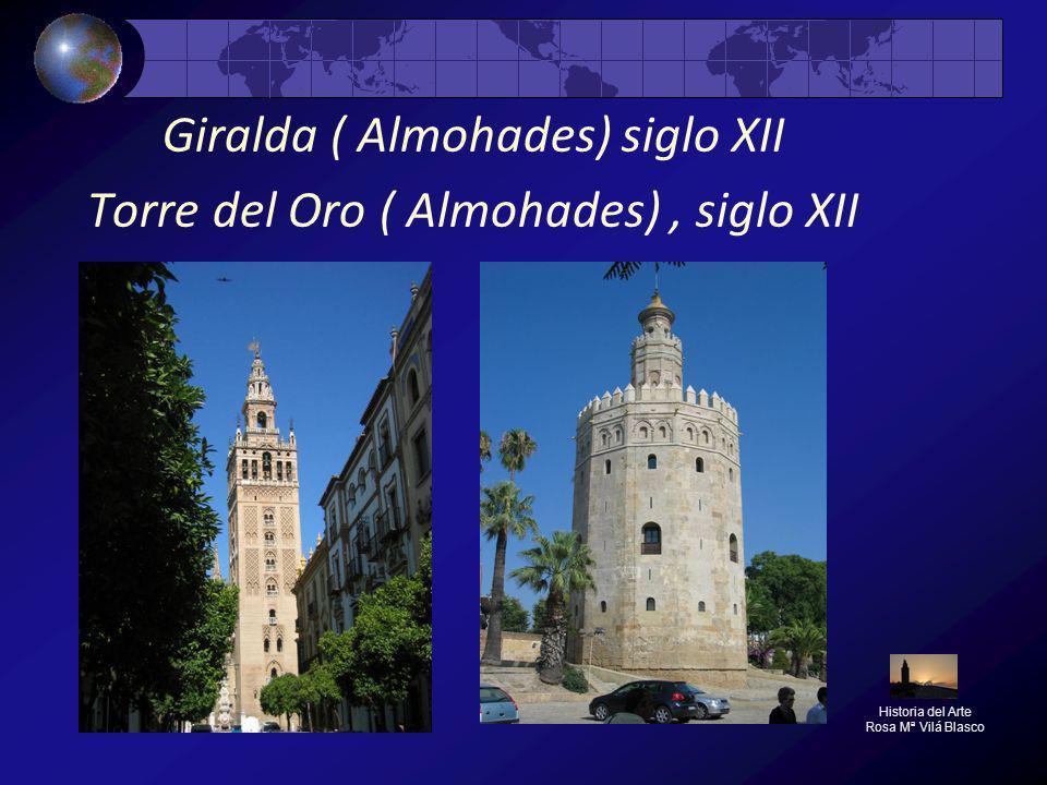Giralda ( Almohades) siglo XII Torre del Oro ( Almohades), siglo XII Historia del Arte Rosa Mª Vilá Blasco