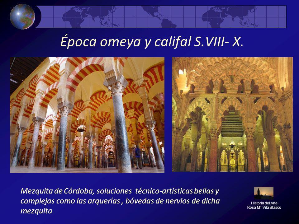 Época omeya y califal S.VIII- X. Historia del Arte Rosa Mª Vilá Blasco Mezquita de Córdoba, soluciones técnico-artísticas bellas y complejas como las