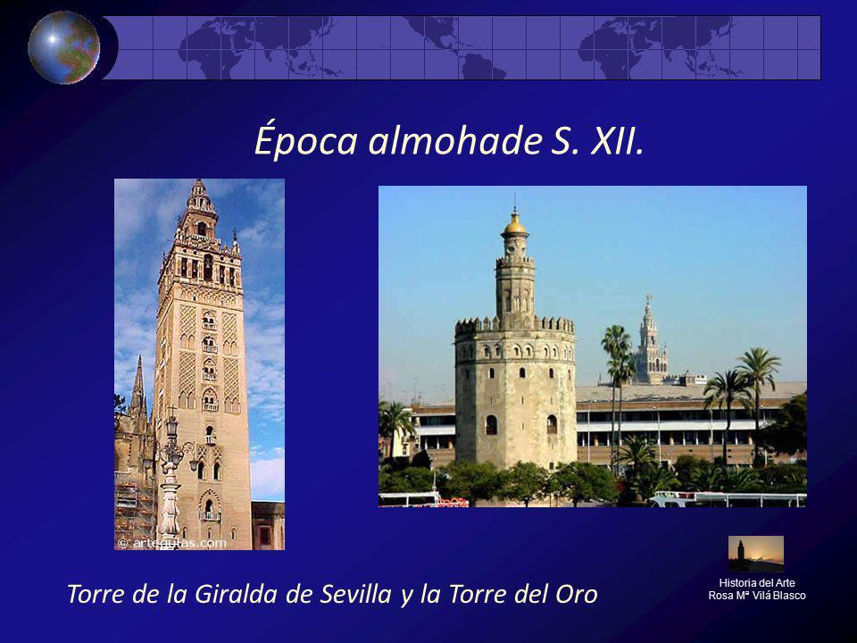 Época almohade S. XII. Historia del Arte Rosa Mª Vilá Blasco Torre de la Giralda de Sevilla y la Torre del Oro
