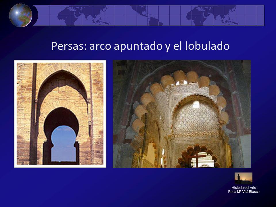 Persas: arco apuntado y el lobulado Historia del Arte Rosa Mª Vilá Blasco