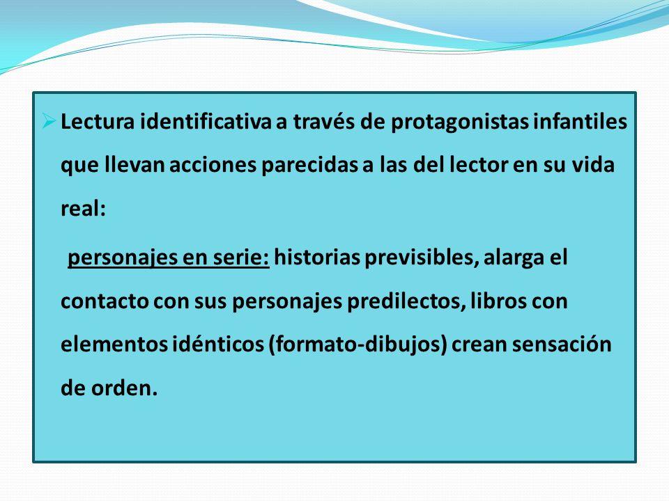 Lectura identificativa a través de protagonistas infantiles que llevan acciones parecidas a las del lector en su vida real: personajes en serie: histo
