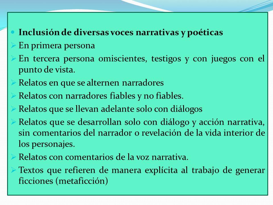 Inclusión de diversas voces narrativas y poéticas En primera persona En tercera persona omiscientes, testigos y con juegos con el punto de vista. Rela