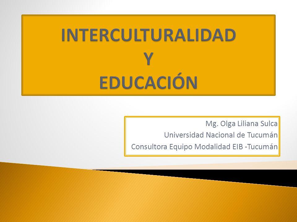 Mg. Olga Liliana Sulca Universidad Nacional de Tucumán Consultora Equipo Modalidad EIB -Tucumán