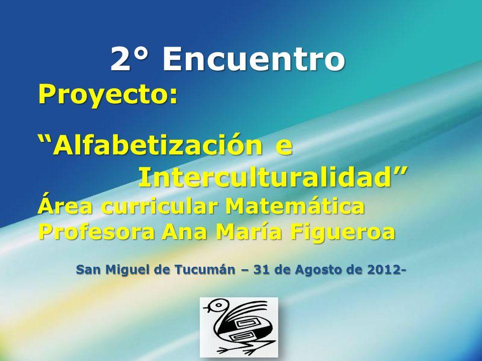 LOGO 2° Encuentro Proyecto: Alfabetización e Interculturalidad Área curricular Matemática Profesora Ana María Figueroa San Miguel de Tucumán – 31 de A