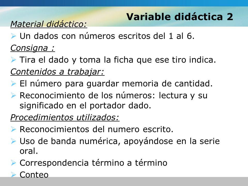 Variable didáctica 2 Material didáctico: Un dados con números escritos del 1 al 6. Consigna : Tira el dado y toma la ficha que ese tiro indica. Conten