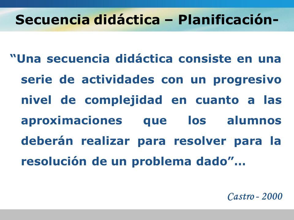 Secuencia didáctica – Planificación- Una secuencia didáctica consiste en una serie de actividades con un progresivo nivel de complejidad en cuanto a l