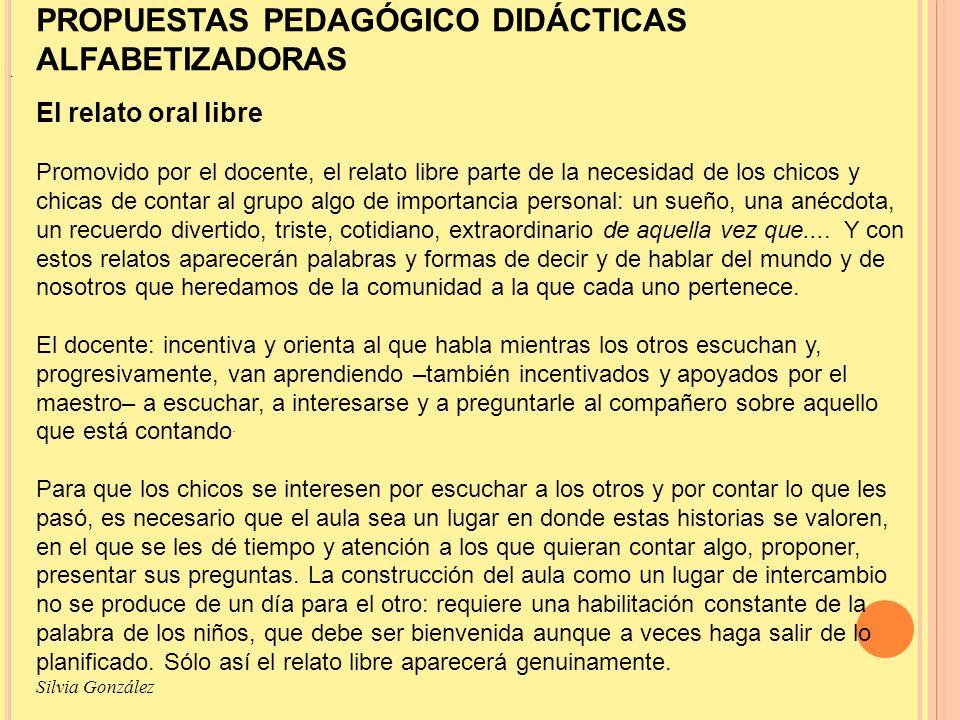 PROPUESTAS PEDAGÓGICO DIDÁCTICAS ALFABETIZADORAS El relato oral libre Promovido por el docente, el relato libre parte de la necesidad de los chicos y