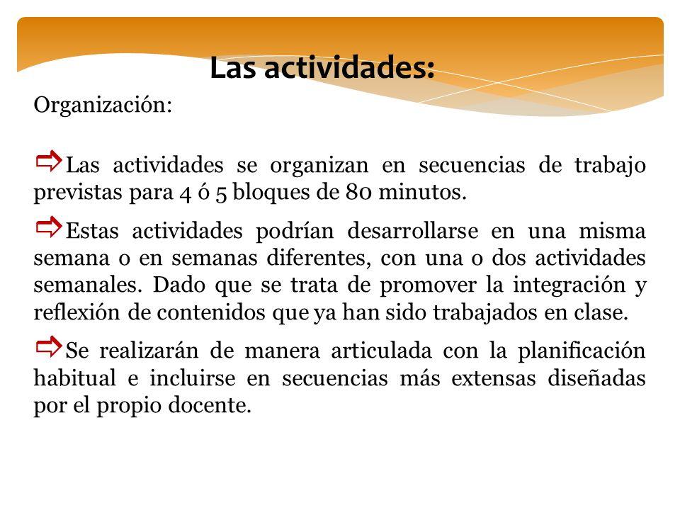 Organización: Las actividades se organizan en secuencias de trabajo previstas para 4 ó 5 bloques de 80 minutos. Estas actividades podrían desarrollars
