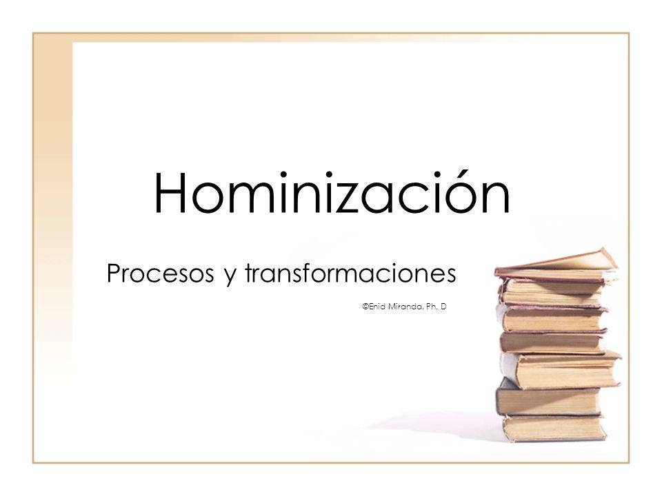 Hominización es… El conjunto de procesos evolutivos complejos que dan lugar a transformaciones biológicas, ambientales, sociales, históricas, etc.
