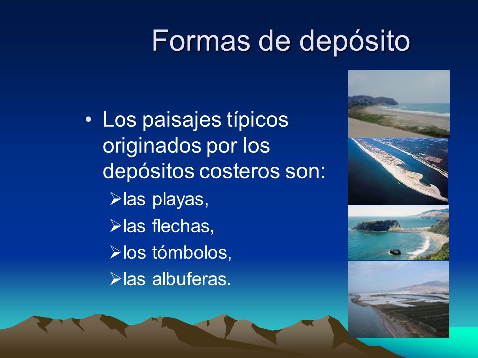 Formas de depósito Los paisajes típicos originados por los depósitos costeros son: las playas, las flechas, los tómbolos, las albuferas.
