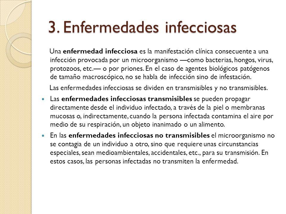3. Enfermedades infecciosas Una enfermedad infecciosa es la manifestación clínica consecuente a una infección provocada por un microorganismo como bac