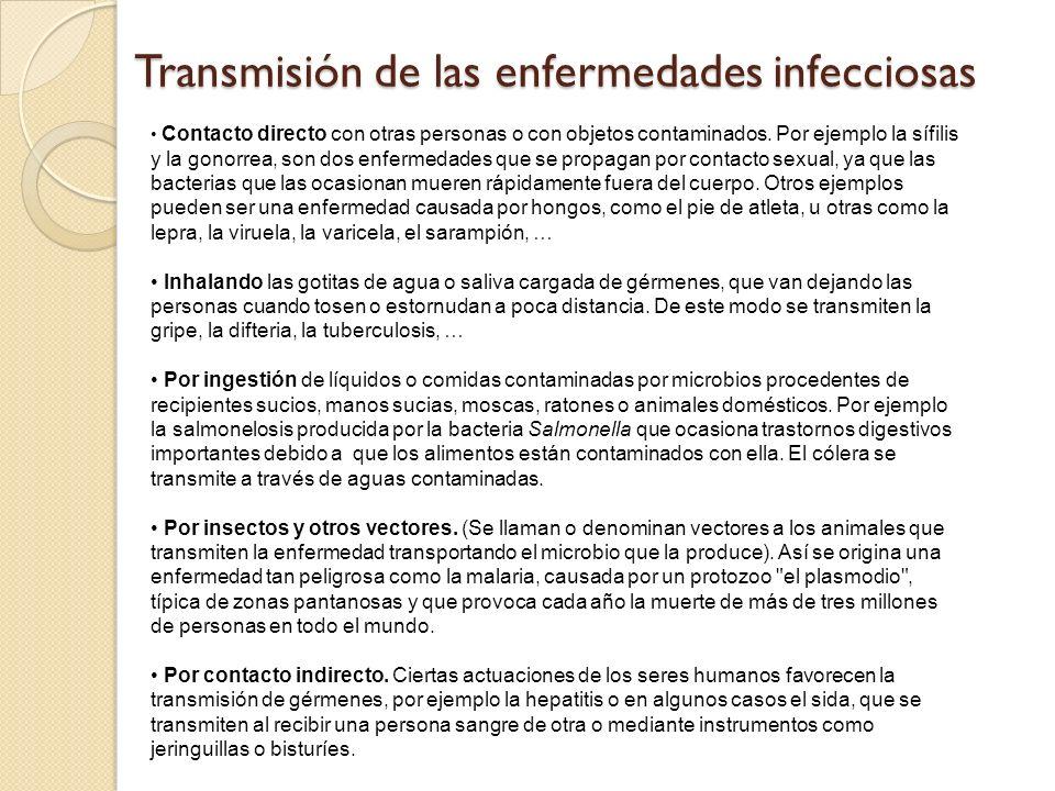 Transmisión de las enfermedades infecciosas Contacto directo con otras personas o con objetos contaminados. Por ejemplo la sífilis y la gonorrea, son