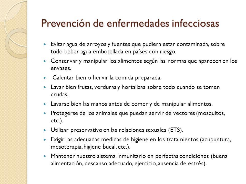 Prevención de enfermedades infecciosas Evitar agua de arroyos y fuentes que pudiera estar contaminada, sobre todo beber agua embotellada en países con