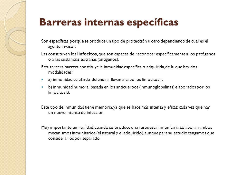 Barreras internas específicas Son específicas porque se produce un tipo de protección u otro dependiendo de cuál es el agente invasor. Las constituyen