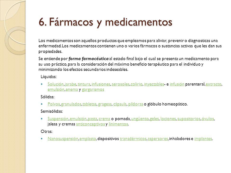 6. Fármacos y medicamentos Los medicamentos son aquellos productos que empleamos para aliviar, prevenir o diagnosticas una enfermedad. Los medicamento