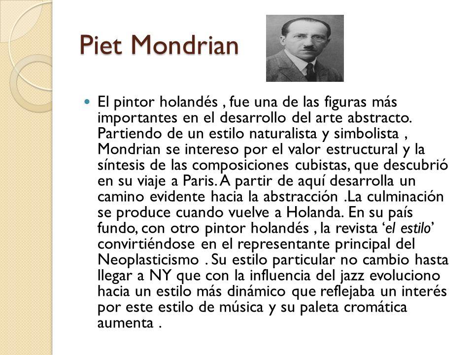 Piet Mondrian El pintor holandés, fue una de las figuras más importantes en el desarrollo del arte abstracto. Partiendo de un estilo naturalista y sim