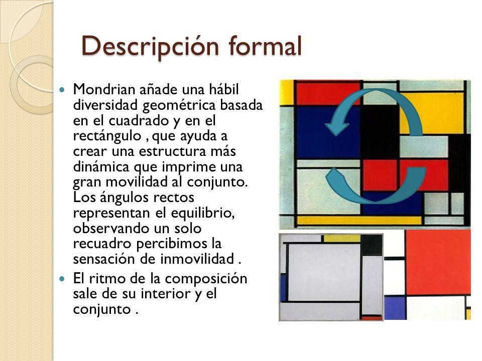 Descripción formal Mondrian añade una hábil diversidad geométrica basada en el cuadrado y en el rectángulo, que ayuda a crear una estructura más dinám