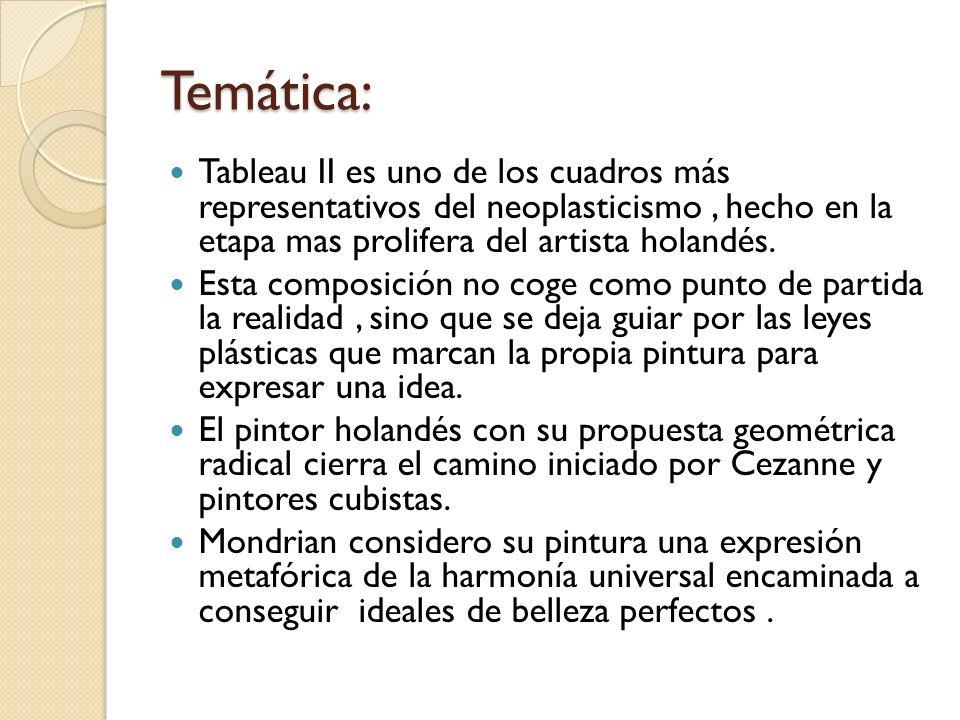 Temática: Tableau II es uno de los cuadros más representativos del neoplasticismo, hecho en la etapa mas prolifera del artista holandés. Esta composic