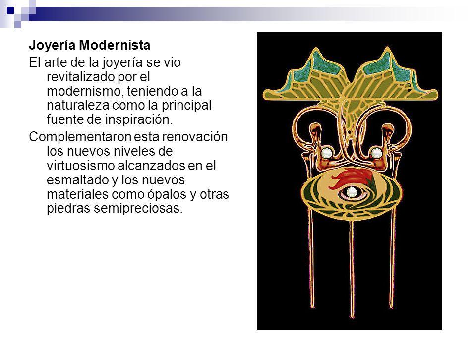 Joyería Modernista El arte de la joyería se vio revitalizado por el modernismo, teniendo a la naturaleza como la principal fuente de inspiración. Comp