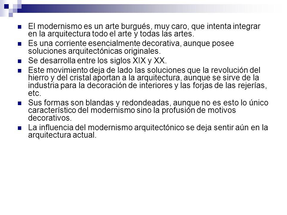 El modernismo es un arte burgués, muy caro, que intenta integrar en la arquitectura todo el arte y todas las artes. Es una corriente esencialmente dec