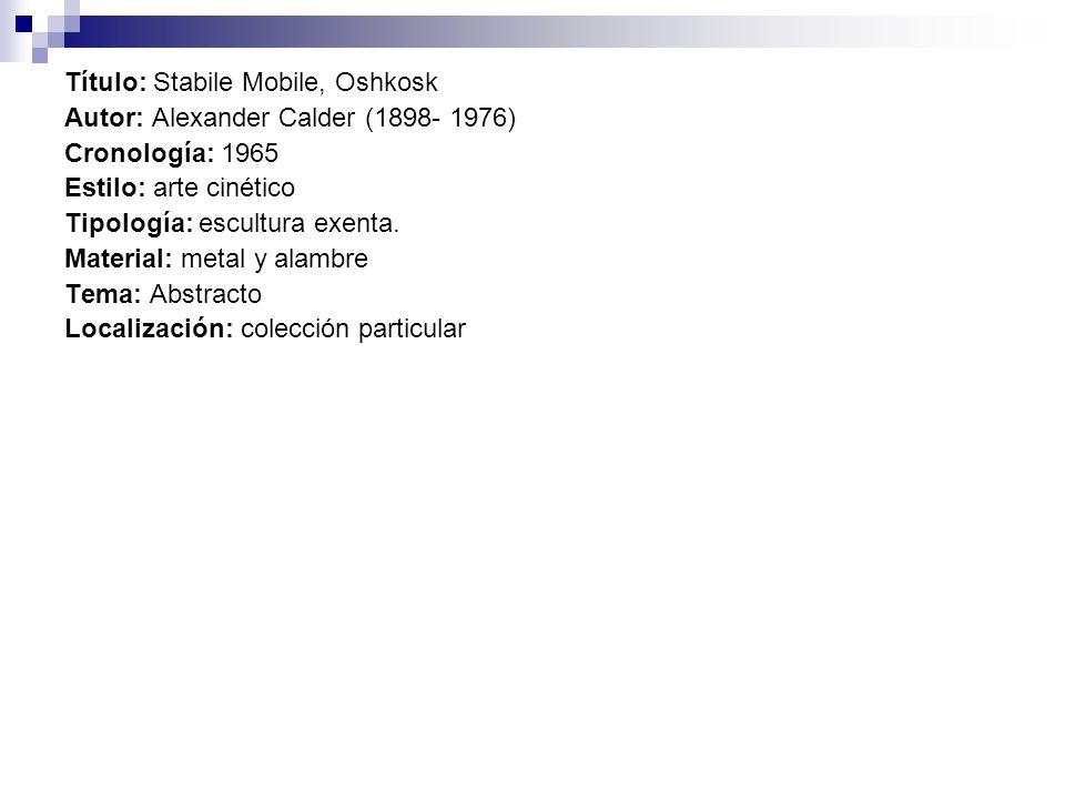 Título: Stabile Mobile, Oshkosk Autor: Alexander Calder (1898- 1976) Cronología: 1965 Estilo: arte cinético Tipología: escultura exenta.