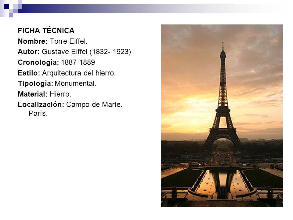 FICHA TÉCNICA Nombre: Torre Eiffel. Autor: Gustave Eiffel (1832- 1923) Cronología: 1887-1889 Estilo: Arquitectura del hierro. Tipología: Monumental. M
