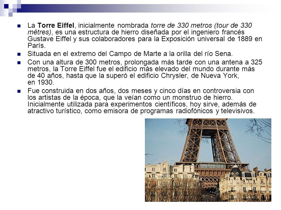 La Torre Eiffel, inicialmente nombrada torre de 330 metros (tour de 330 mètres), es una estructura de hierro diseñada por el ingeniero francés Gustave