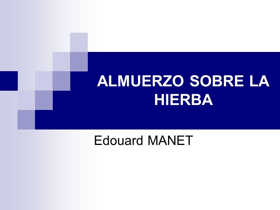 ALMUERZO SOBRE LA HIERBA Edouard MANET