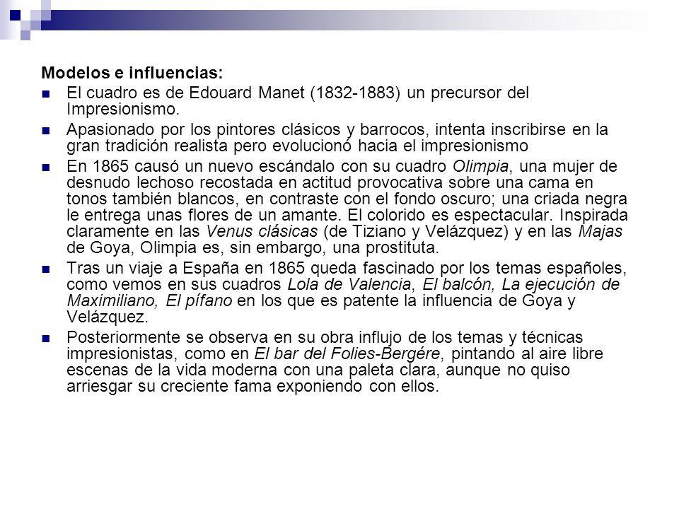 Modelos e influencias: El cuadro es de Edouard Manet (1832-1883) un precursor del Impresionismo. Apasionado por los pintores clásicos y barrocos, inte