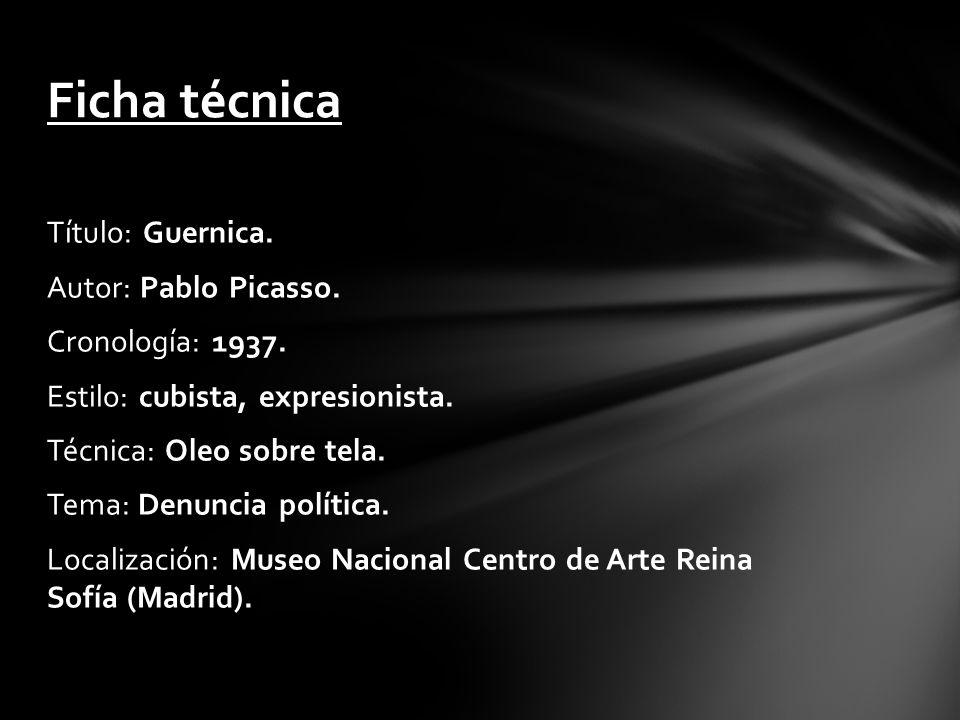 Título: Guernica. Autor: Pablo Picasso. Cronología: 1937. Estilo: cubista, expresionista. Técnica: Oleo sobre tela. Tema: Denuncia política. Localizac