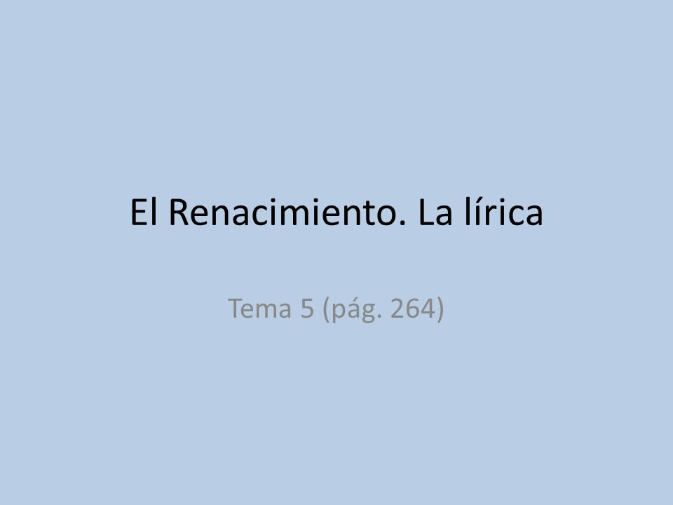 El Renacimiento. La lírica Tema 5 (pág. 264)