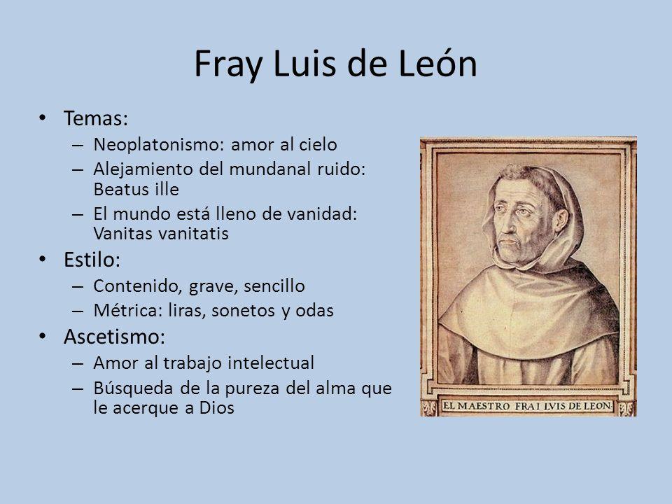 Fray Luis de León Temas: – Neoplatonismo: amor al cielo – Alejamiento del mundanal ruido: Beatus ille – El mundo está lleno de vanidad: Vanitas vanita