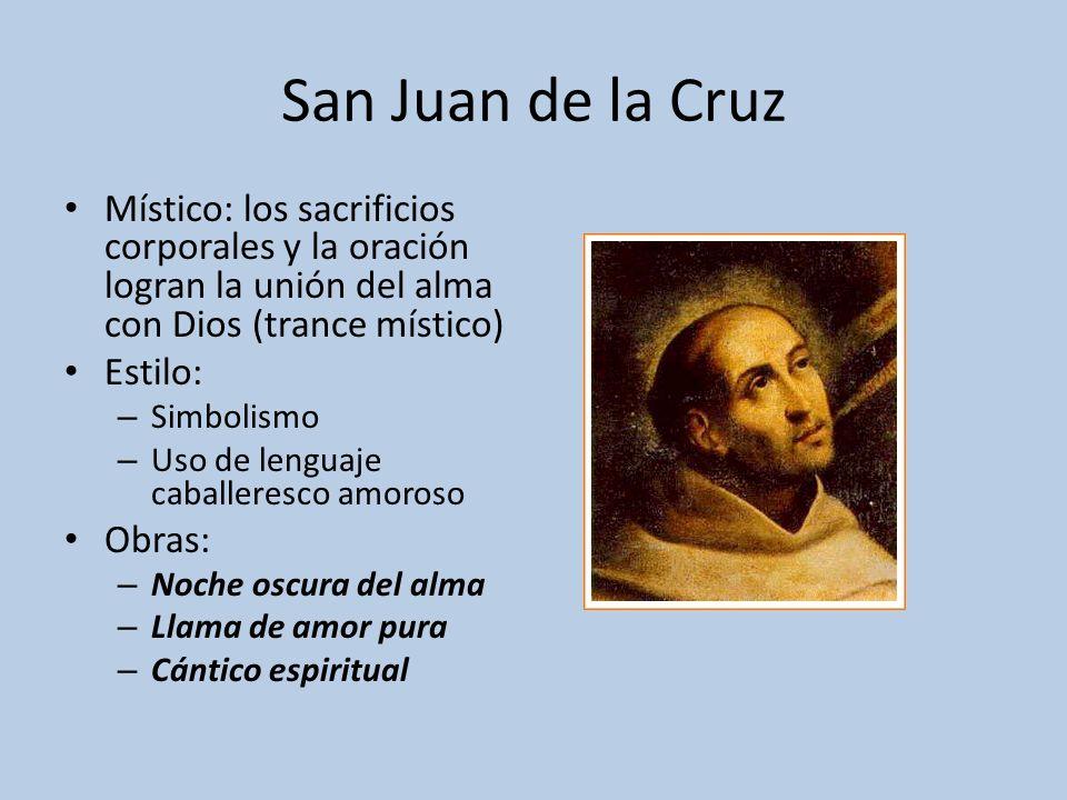 San Juan de la Cruz Místico: los sacrificios corporales y la oración logran la unión del alma con Dios (trance místico) Estilo: – Simbolismo – Uso de
