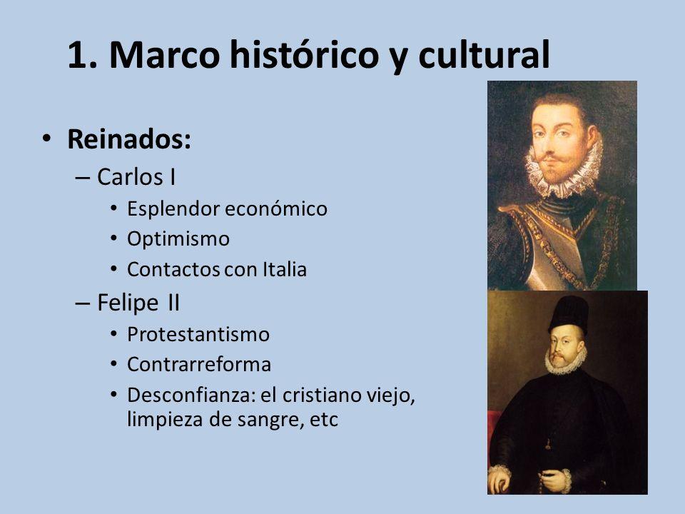 1. Marco histórico y cultural Reinados: – Carlos I Esplendor económico Optimismo Contactos con Italia – Felipe II Protestantismo Contrarreforma Descon