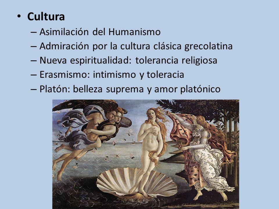 Cultura – Asimilación del Humanismo – Admiración por la cultura clásica grecolatina – Nueva espiritualidad: tolerancia religiosa – Erasmismo: intimism