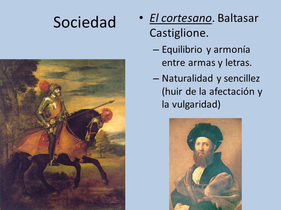 Sociedad El cortesano. Baltasar Castiglione. – Equilibrio y armonía entre armas y letras. – Naturalidad y sencillez (huir de la afectación y la vulgar