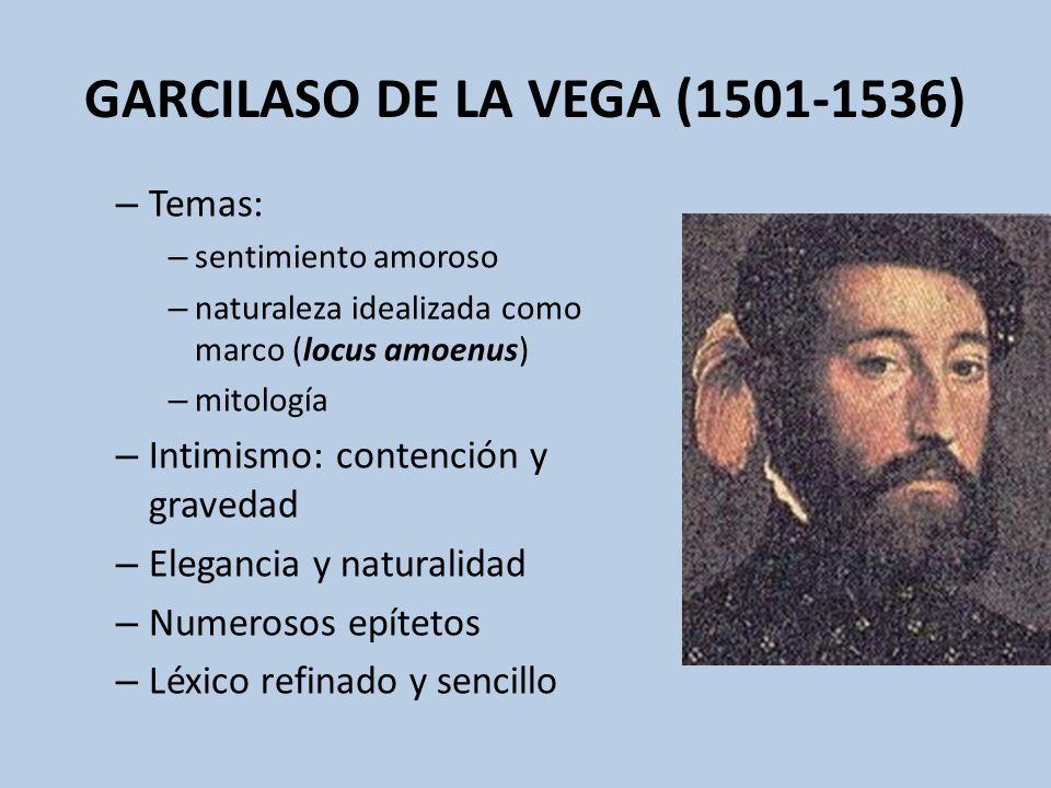 GARCILASO DE LA VEGA (1501-1536) – Temas: – sentimiento amoroso – naturaleza idealizada como marco (locus amoenus) – mitología – Intimismo: contención