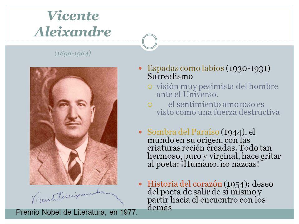Vicente Aleixandre (1898-1984) Espadas como labios (1930-1931) Surrealismo visión muy pesimista del hombre ante el Universo.